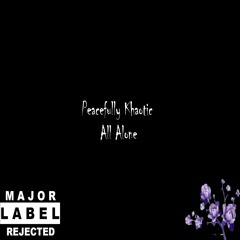 Peacefully Khaotic - All Alone