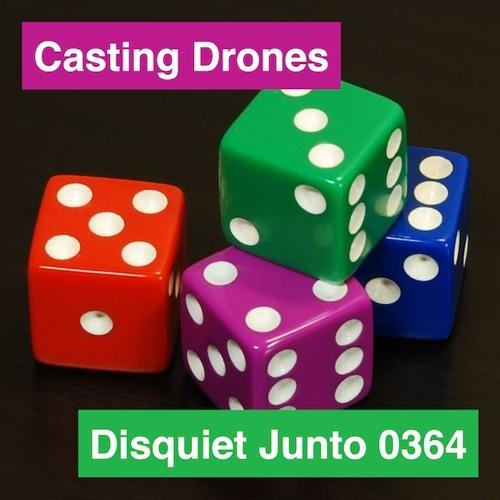 Disquiet Junto Project 0364: Casting Drones