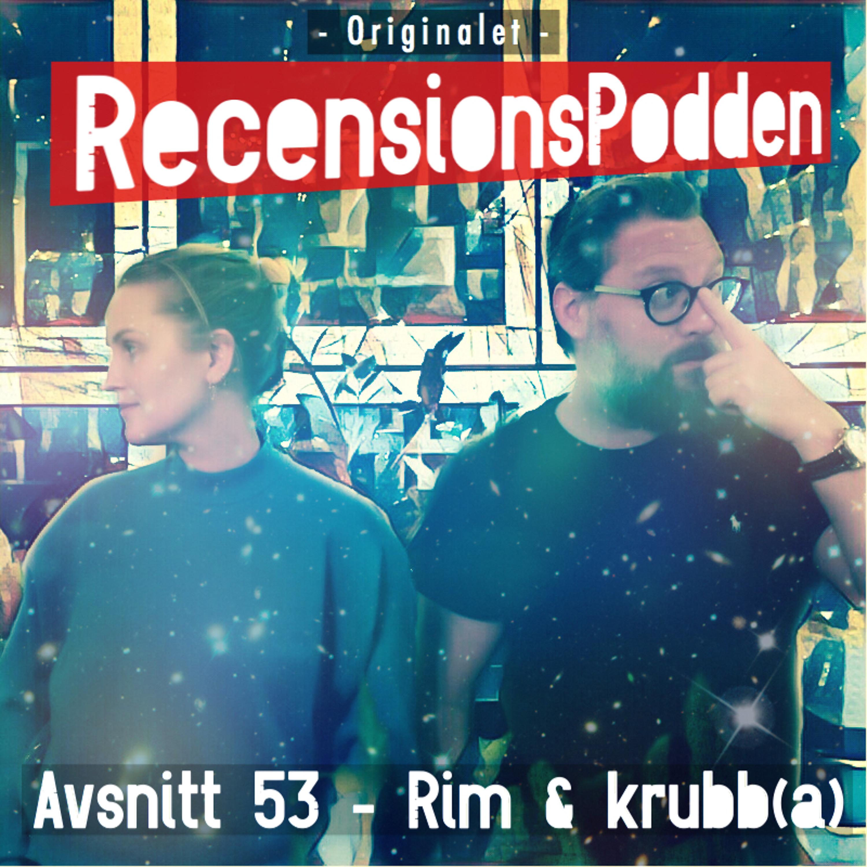 Avsnitt 53 - Rim & krubb(a)