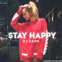 Dj Dark - Stay Happy (December 2018)
