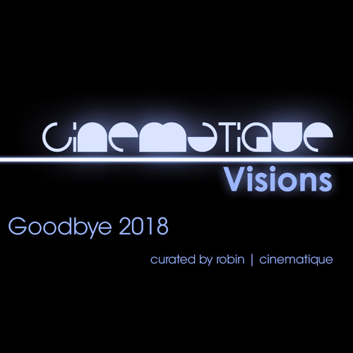 Cinematique Visions 061 - Goodbye 2018 curated by robin | cinematique