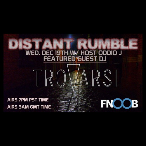 Distant Rumble (FNOOB Techno Radio) Pres. TROVARSI (Hybrid Set) 12-19-2018