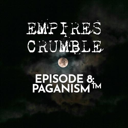 Episode 8: Paganism™
