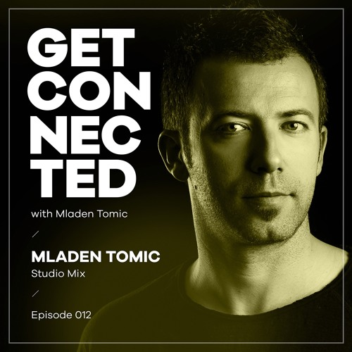 Get Connected with Mladen Tomic - 012 - Studio Mix