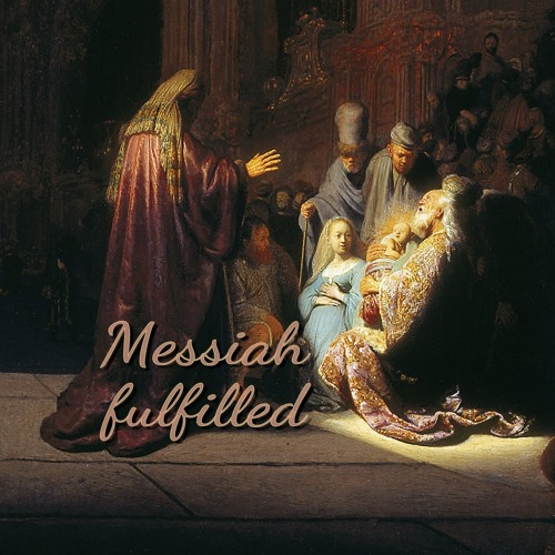 Messiah fulfilled (preacher: Emma Beddoes)