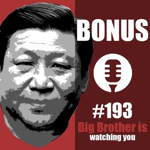 Bonus #193: Xi Jinping is watching you