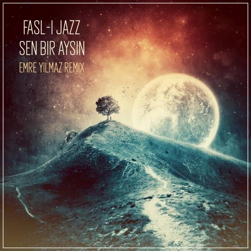 Fasl-ı Jazz - Sen Bir Aysın (Emre Yılmaz Remix)