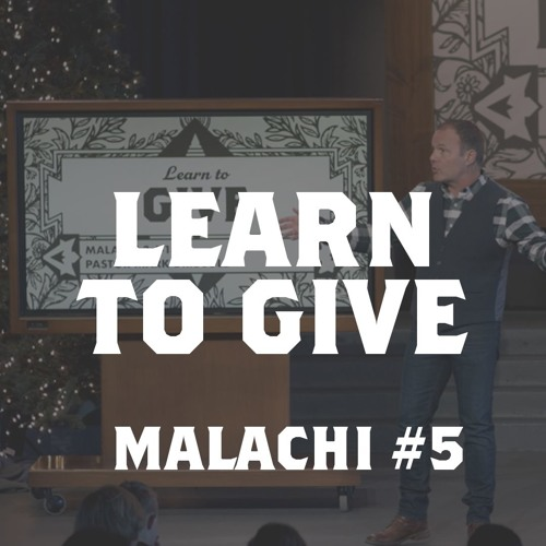 Malachi #5 - Learn to Give