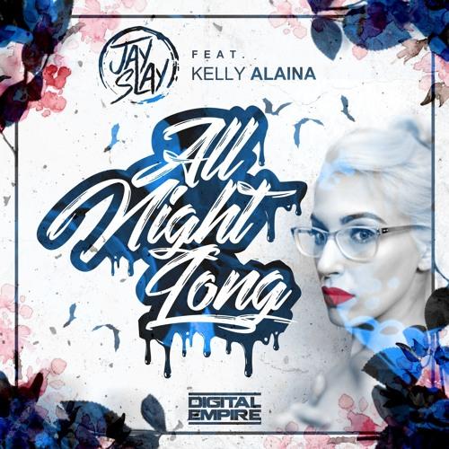 Jay Slay feat. Kelly Alaina - All Night Long [DIGITAL EMPIRE RECORDS REMIX COMPETITION]