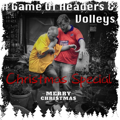 A Game Of Headers & Volleys Christmas Special 2018