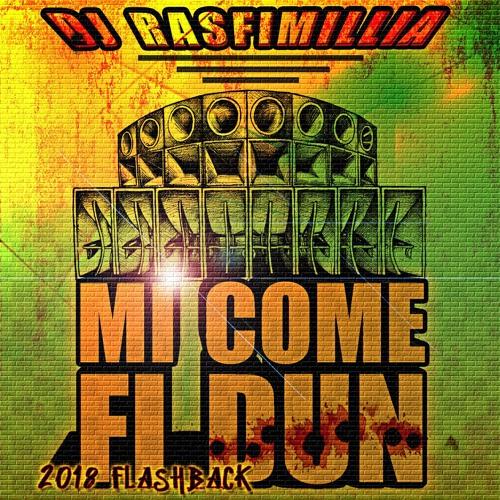 DJ Rasfimillia - Mi Come Fi Dun [2018 Flashback]