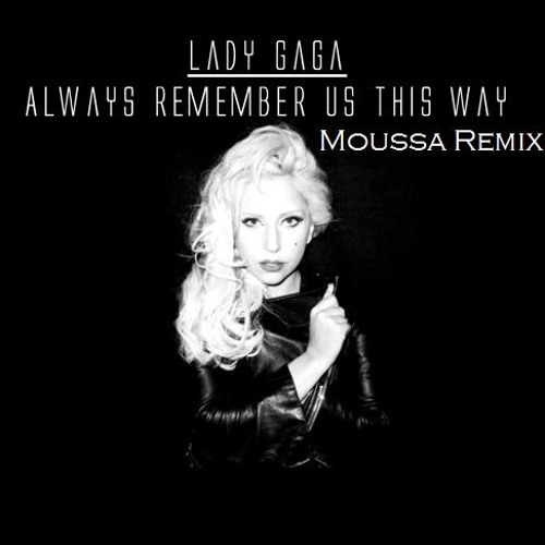 Lady Gaga Always Remember Us This Way: Always Remember Us This Way (Moussa Mash) By