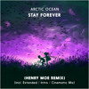 Arctic Ocean - Stay Forever (Henry Moe Remix) (FREE DOWNLOAD)