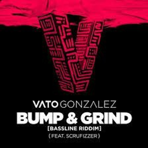 Vato Gonzalez - Bump & Grind (Bassline Riddim) ft. Scrufizzer (Bart B More Remix) [Metro Jam Edit]