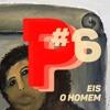 #06 Eis O Homem