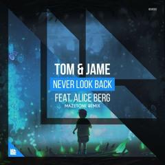 FREE DOWNLOAD: Tom & Jame feat. Alice Berg - Never Look Back (Mazetone Remix)