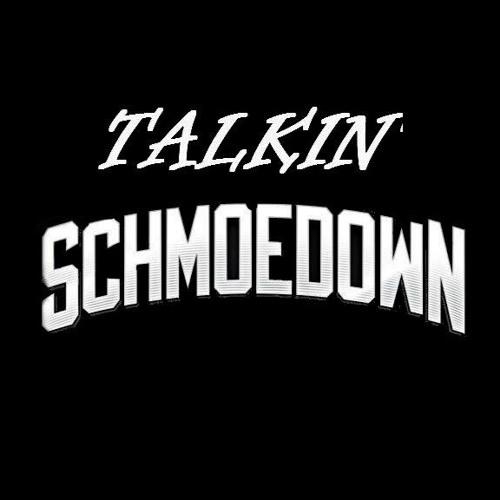 Talkin' Schmoedown #1 - SCHMOEDOWN SPECTACULAR 3!!!