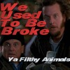 "We Used To Be Broke Ep.19 | ""Ya Filthy Animals"""