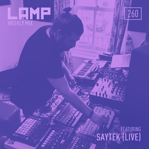 LAMP Weekly Mix #260 Feat. Saytek [LIVE]