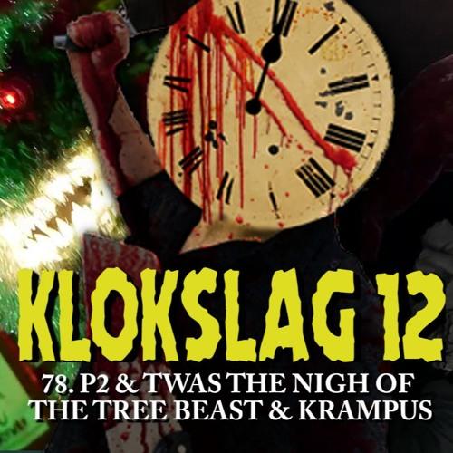 78. P2 (2007) & TWAS THE NIGHT OF THE TREE BEAST (2012) & KRAMPUS (2015)