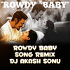 ROWDY BABY SONG REMIX BY DJ AKASH SONU