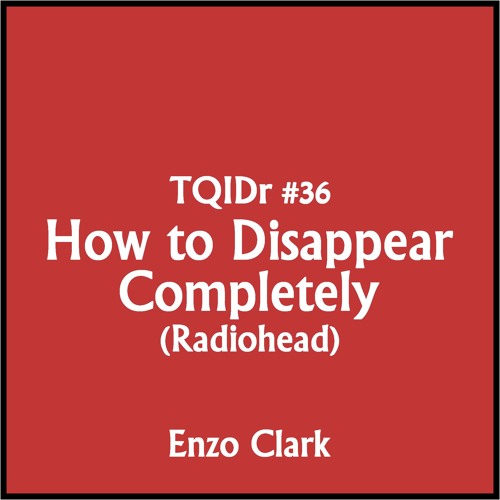 """""""How to Disappear Completely""""(Radiohead cover) TQID#36 / Enzo Clark"""
