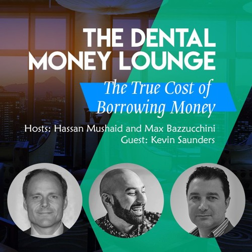 Episode 12: The Dental Money Lounge, The True Cost of Borrowing Money, featuring Kevin Saunders