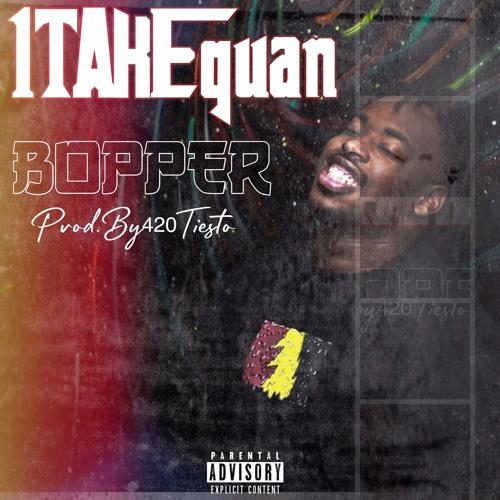 1TakeQuan - Bopper (Prod By. 420Tiesto)