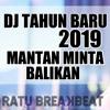 DJ MANTAN MINTA BALIKAN REMIX ORIGINAL ( SPESIAL REMIX TAHUN BARU 2019)