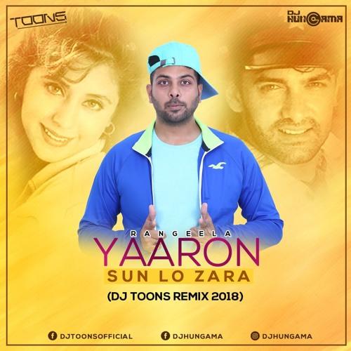 Yaaro Sun Lo Zara - Rangeela (DJ Toons 2018 Exclusive remix)