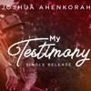 My Testimony - Joshua Ahenkorah
