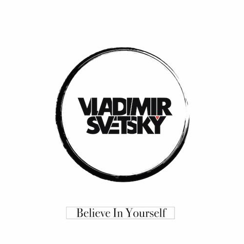 Vladimir Svetsky - Belive In Yourself (Dj Mixon and Dj Sveta Remix)