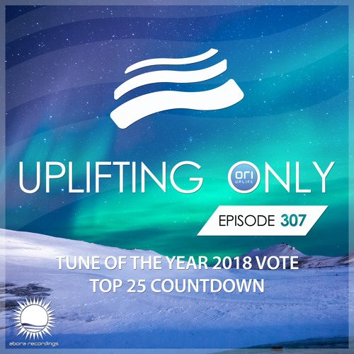 Uplifting Only 307 - Tune of the Year Vote 2018 - Top 25 Countdown (Dec 27, 2018)