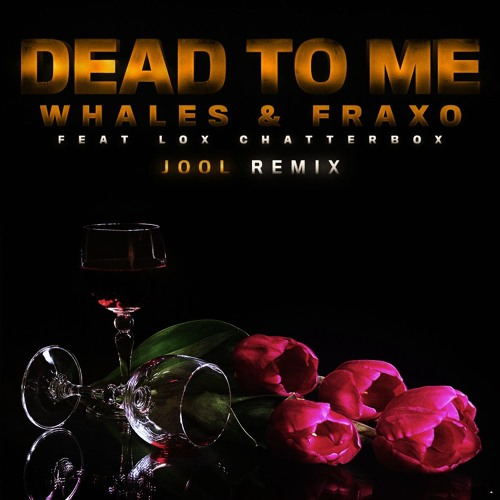 Fraxo & Whales - Dead To Me (feat. Lox Chatterbox) [JOOL Remix]