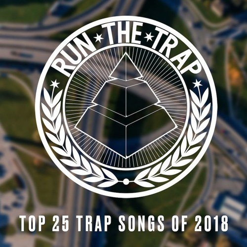RUN THE TRAP - BEST TOP 25 SONGS OF 2018 (LP) 2019