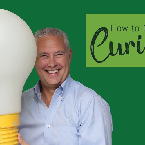 How to Be More Curious - Thoughts from Kevin