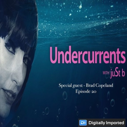 DI.FM presents: Undercurrents w/ juSt b || Special Guest Brad Copeland ~ EP20 <Dec 21 '18>