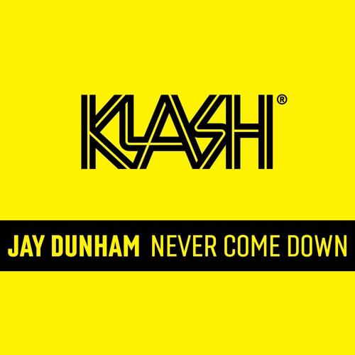 Jay Dunham - Never Come Down [KLASH Records]