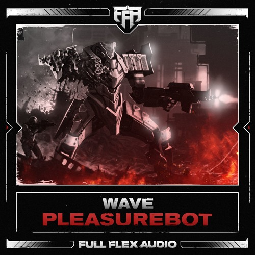 WAVE - Pleasure Bot [Free DL // Out Now] by Full Flex Audio