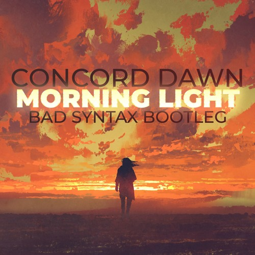 Concord Dawn - Morning Light (Bad Syntax Bootleg) [FREE DOWNLOAD]