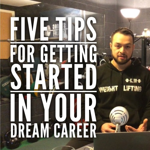 Episode 11: Five Tips for getting started in your dream career