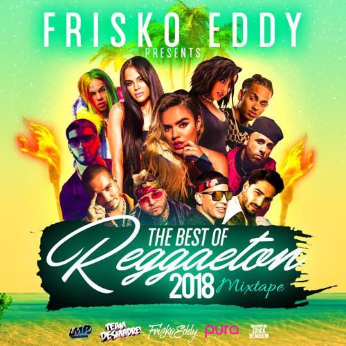 Dj Frisko Eddy - The Best Of Reggaeton 2018 ( Mixtape ) by