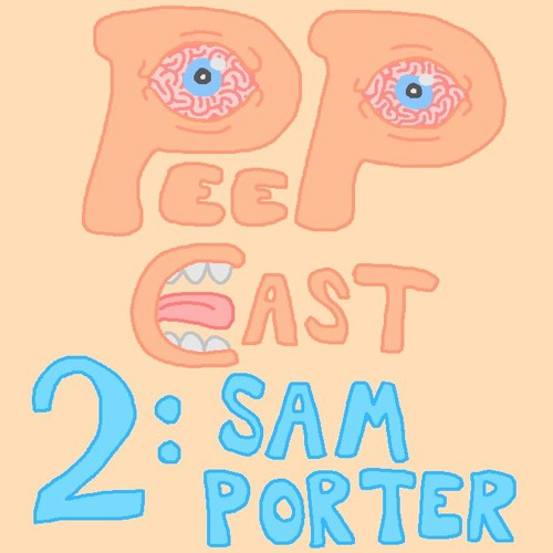 Peepcast 2: Sam Porter