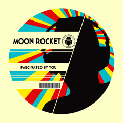 Moon Rocket _ Fascinated By You