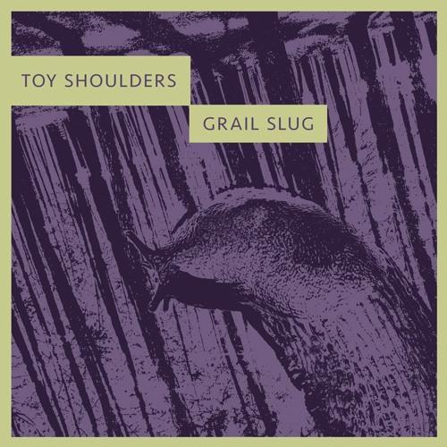 Toy Shoulders - Grail Slug