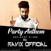 Party Anthem Non- Stop Mixes By Ravix Oficial