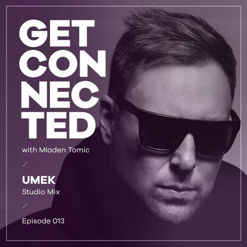Get Connected with Mladen Tomic - 013 - Guest Mix By UMEK