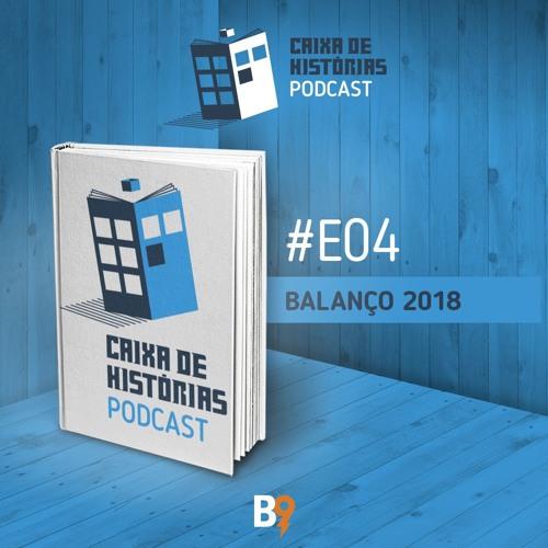 Caixa de Histórias E04 – Balanço 2018