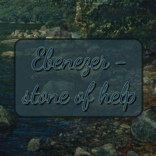 Ebenezer - stone of help (preacher: Dave Brown)
