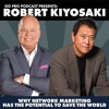Robert Kiyosaki: Why Network Marketing Has the Potential to Save the World